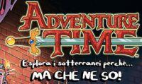 Adventure Time: Esplora i sotterranei perchè... MA CHE NE SO - immagini e trailer